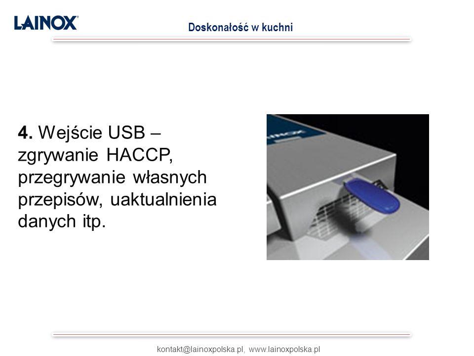 4. Wejście USB – zgrywanie HACCP, przegrywanie własnych przepisów, uaktualnienia danych itp. kontakt@lainoxpolska.pl, www.lainoxpolska.pl Doskonałość