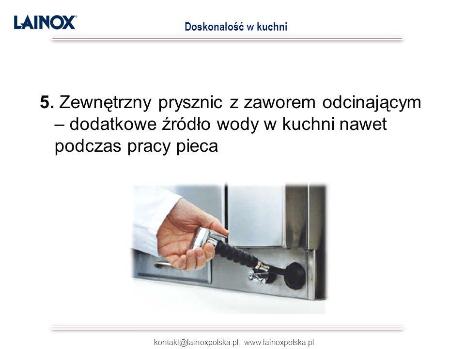 5. Zewnętrzny prysznic z zaworem odcinającym – dodatkowe źródło wody w kuchni nawet podczas pracy pieca kontakt@lainoxpolska.pl, www.lainoxpolska.pl D
