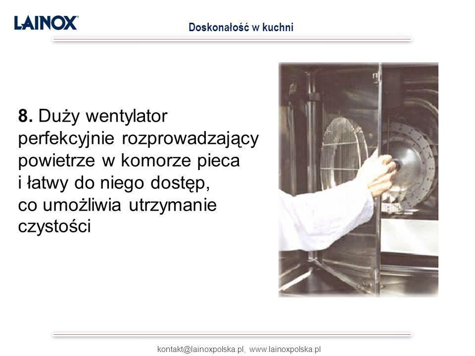 kontakt@lainoxpolska.pl, www.lainoxpolska.pl Doskonałość w kuchni 8. Duży wentylator perfekcyjnie rozprowadzający powietrze w komorze pieca i łatwy do