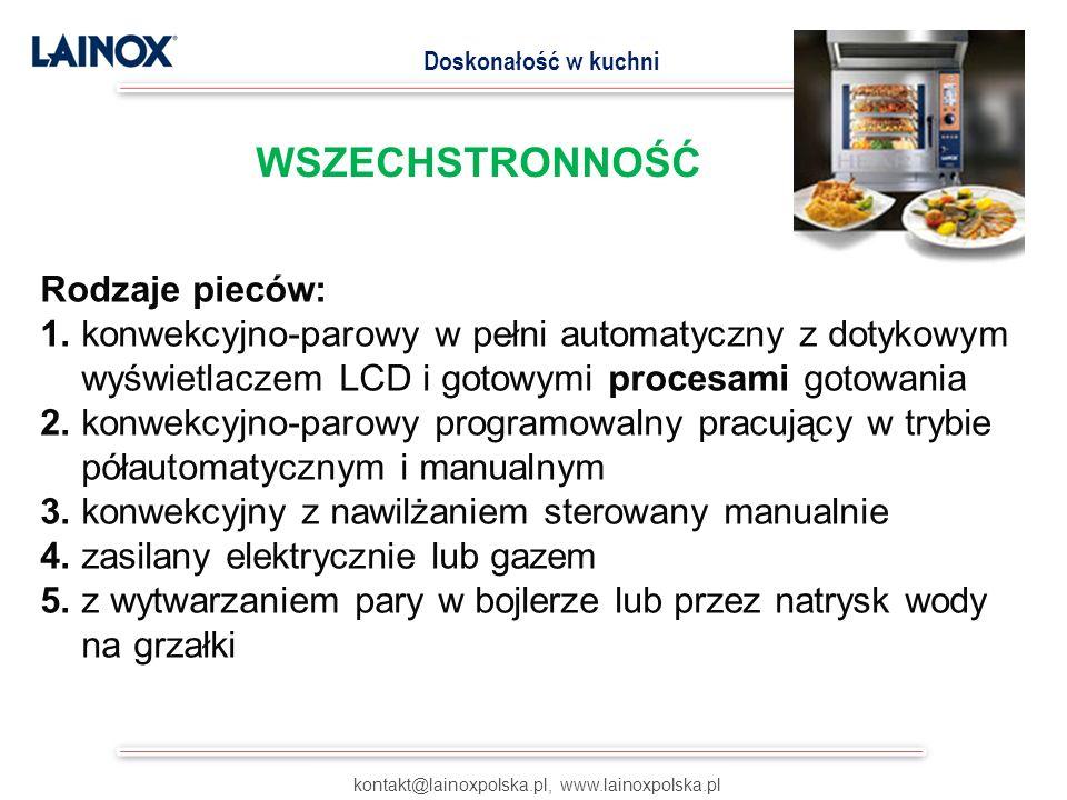 kontakt@lainoxpolska.pl, www.lainoxpolska.pl Doskonałość w kuchni WSZECHSTRONNOŚĆ Rodzaje pieców: 1. konwekcyjno-parowy w pełni automatyczny z dotykow