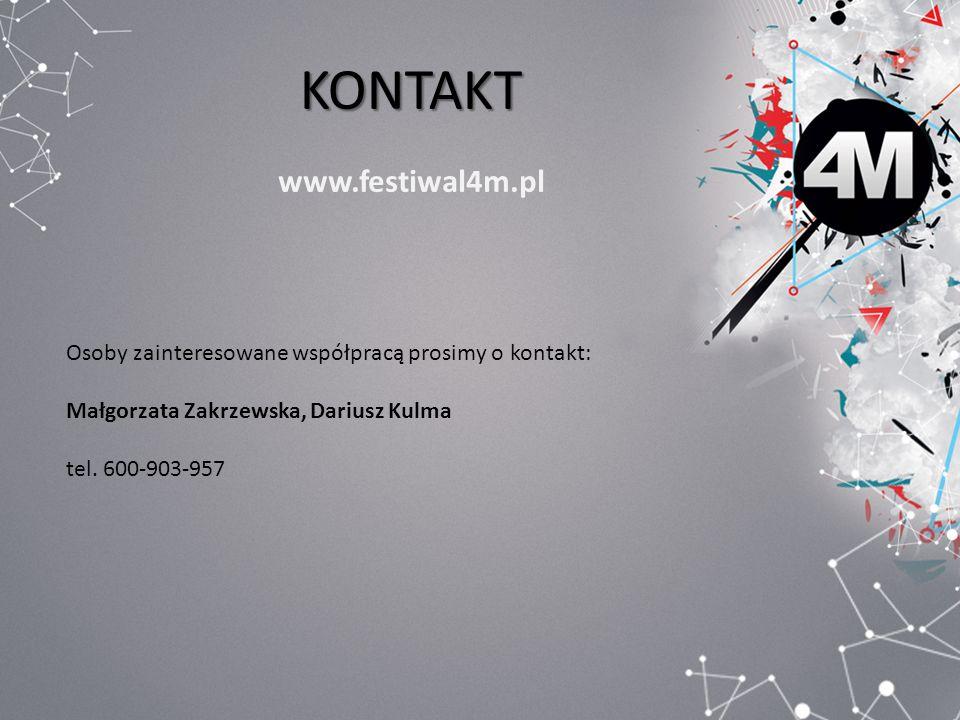 KONTAKT www.festiwal4m.pl Osoby zainteresowane współpracą prosimy o kontakt: Małgorzata Zakrzewska, Dariusz Kulma tel. 600-903-957
