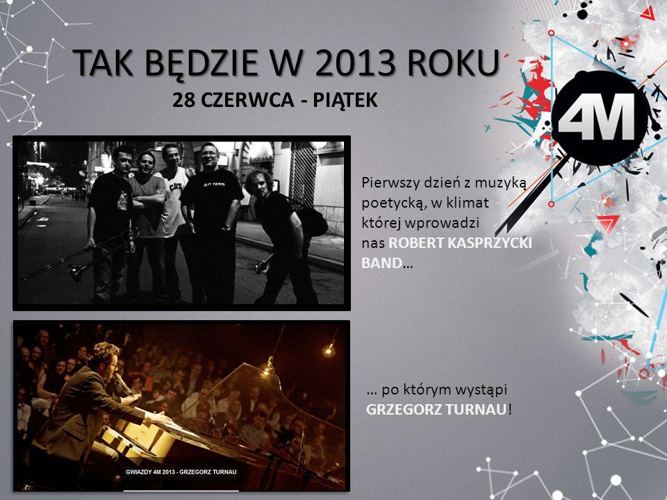 TAK BĘDZIE W 2013 ROKU 29 CZERWCA - SOBOTA Drugiego dnia w ramach Festiwalu odbędzie się 7.