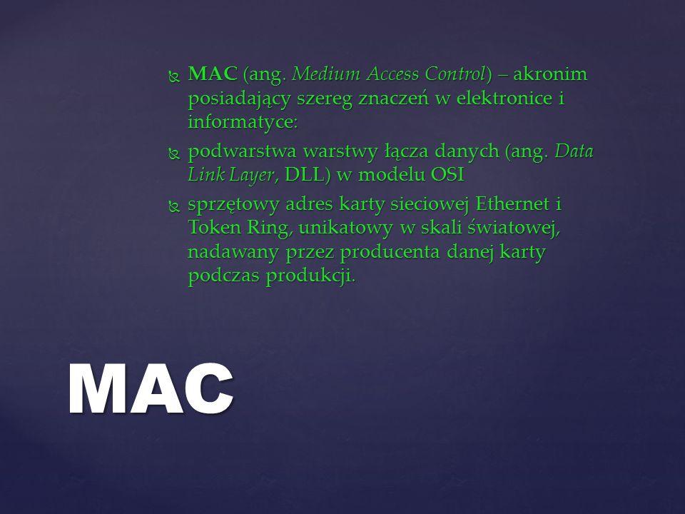 MAC (ang. Medium Access Control) – akronim posiadający szereg znaczeń w elektronice i informatyce: MAC (ang. Medium Access Control) – akronim posiadaj