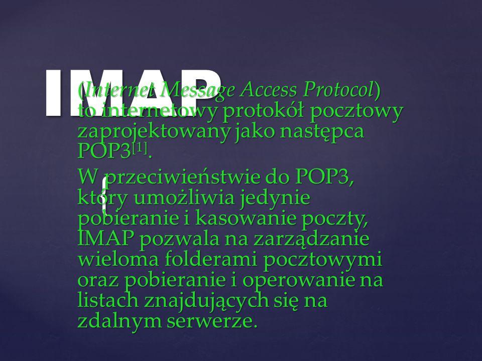 { IMAP (Internet Message Access Protocol) to internetowy protokół pocztowy zaprojektowany jako następca POP3 [1]. W przeciwieństwie do POP3, który umo