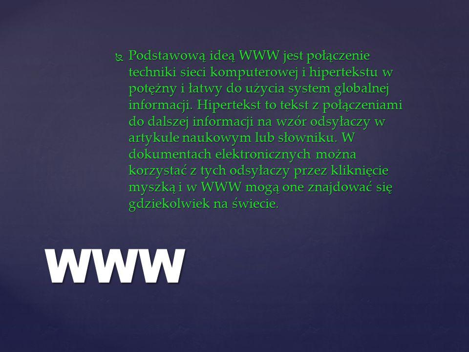 Podstawową ideą WWW jest połączenie techniki sieci komputerowej i hipertekstu w potężny i łatwy do użycia system globalnej informacji.