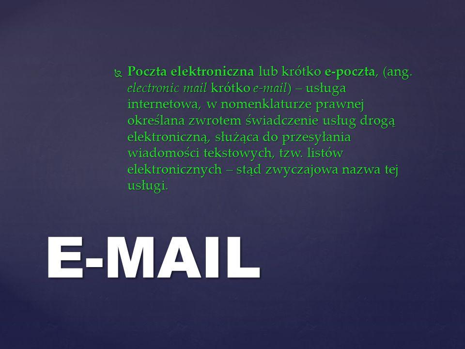 Poczta elektroniczna lub krótko e-poczta, (ang. electronic mail krótko e-mail) – usługa internetowa, w nomenklaturze prawnej określana zwrotem świadcz