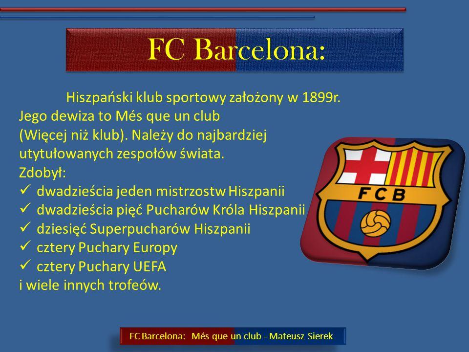 FC Barcelona: Més que un club - Mateusz Sierek FC Barcelona: Més que un club Mateusz Sierek Autor: