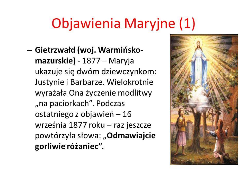 Objawienia Maryjne (1) – Gietrzwałd (woj. Warmińsko- mazurskie) - 1877 – Maryja ukazuje się dwóm dziewczynkom: Justynie i Barbarze. Wielokrotnie wyraż