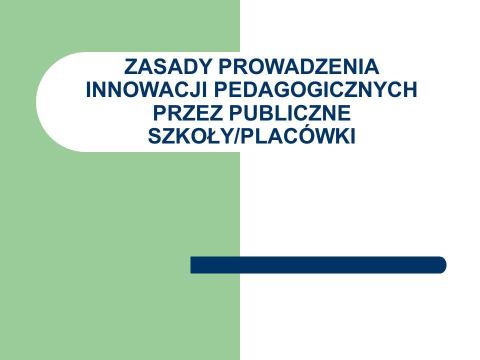 Zasady prowadzenia innowacji pedagogicznych w szkołach/placówkach regulują: Rozporządzenie Ministra Edukacji Narodowej i Sportu z dnia 9 kwietnia 2002r.