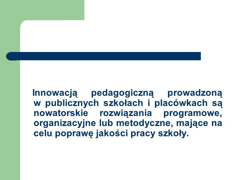 Innowacją pedagogiczną prowadzoną w publicznych szkołach i placówkach są nowatorskie rozwiązania programowe, organizacyjne lub metodyczne, mające na c