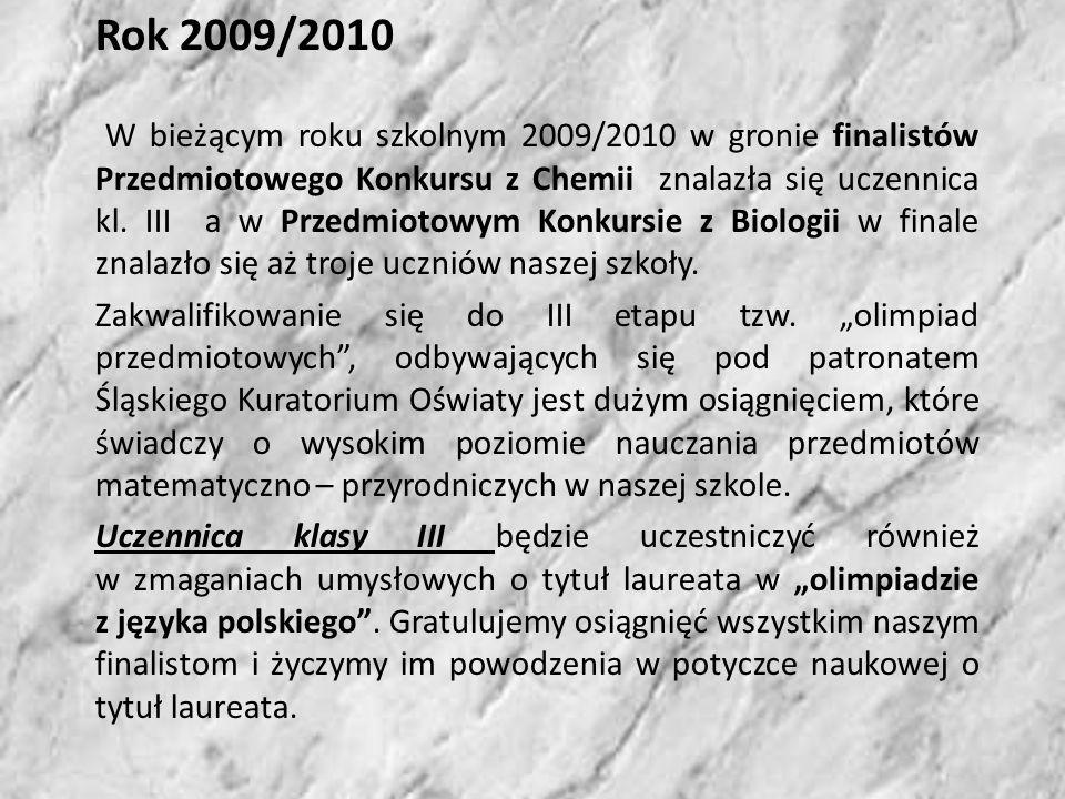 Rok 2009/2010 W bieżącym roku szkolnym 2009/2010 w gronie finalistów Przedmiotowego Konkursu z Chemii znalazła się uczennica kl.