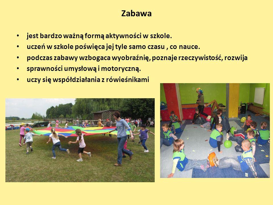 Zabawa jest bardzo ważną formą aktywności w szkole. uczeń w szkole poświęca jej tyle samo czasu, co nauce. podczas zabawy wzbogaca wyobraźnię, poznaje