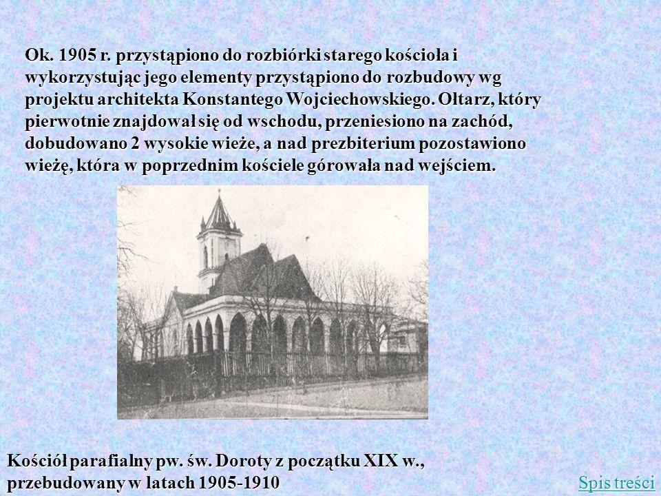Ok. 1905 r. przystąpiono do rozbiórki starego kościoła i wykorzystując jego elementy przystąpiono do rozbudowy wg projektu architekta Konstantego Wojc