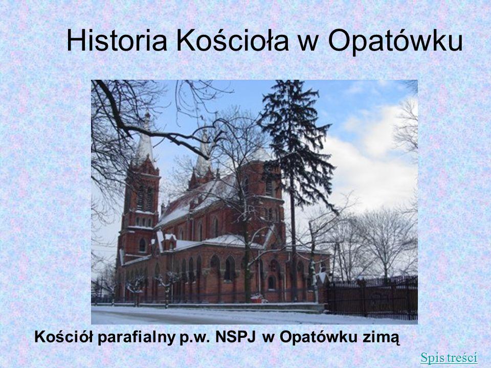 Historia Kościoła w Opatówku Kościół parafialny p.w. NSPJ w Opatówku zimą Spis treści Spis treści