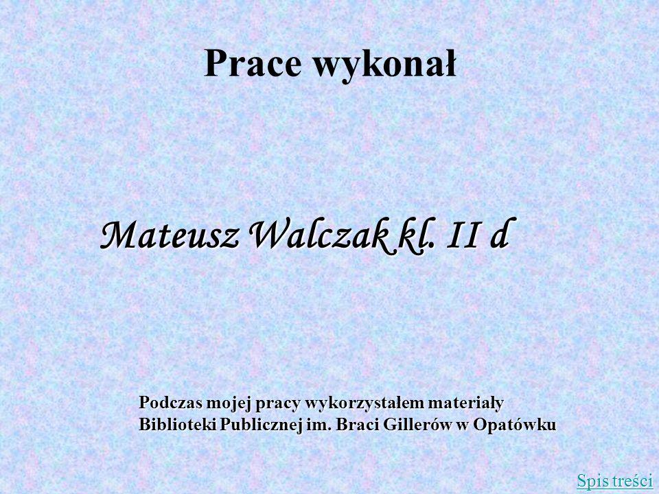 Prace wykonał Mateusz Walczak kl. II d Spis treści Spis treści Podczas mojej pracy wykorzystałem materiały Biblioteki Publicznej im. Braci Gillerów w