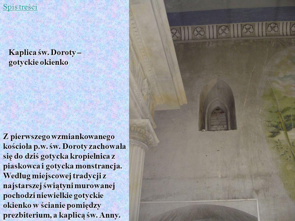 Z pierwszego wzmiankowanego kościoła p.w. św. Doroty zachowała się do dziś gotycka kropielnica z piaskowca i gotycka monstrancja. Według miejscowej tr
