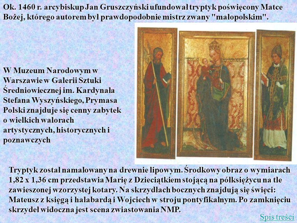 Ok. 1460 r. arcybiskup Jan Gruszczyński ufundował tryptyk poświęcony Matce Bożej, którego autorem był prawdopodobnie mistrz zwany