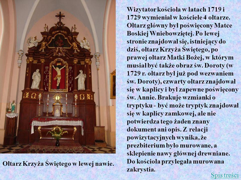 Wizytator kościoła w latach 1719 i 1729 wymieniał w kościele 4 ołtarze. Ołtarz główny był poświęcony Matce Boskiej Wniebowziętej. Po lewej stronie zna