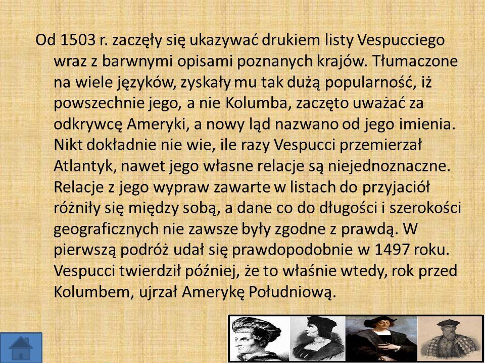 Od 1503 r. zaczęły się ukazywać drukiem listy Vespucciego wraz z barwnymi opisami poznanych krajów. Tłumaczone na wiele języków, zyskały mu tak dużą p