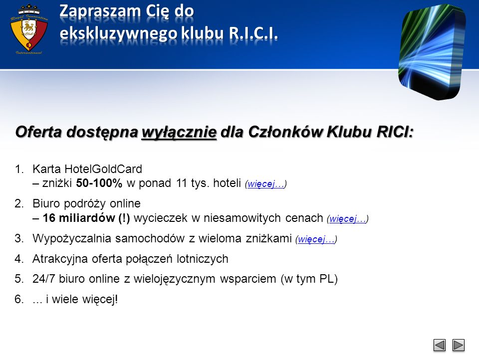 Oferta dostępna wyłącznie dla Członków Klubu RICI: 1.Karta HotelGoldCard – zniżki 50-100% w ponad 11 tys.