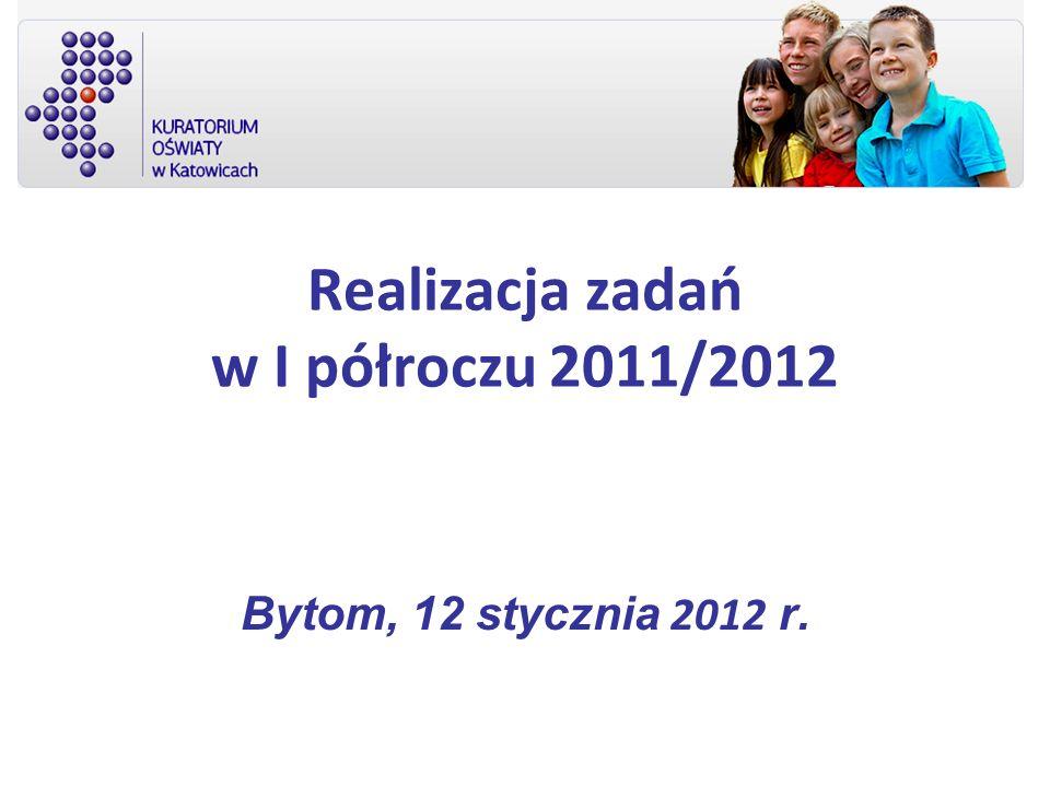 Realizacja zadań w I półroczu 2011/2012 Bytom, 12 stycznia 2012 r.