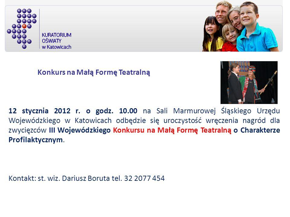 Konkurs na Małą Formę Teatralną 12 stycznia 201 2 r. o godz. 10.00 na Sali Marmurowej Śląskiego Urzędu Wojewódzkiego w Katowicach odbędzie się uroczys