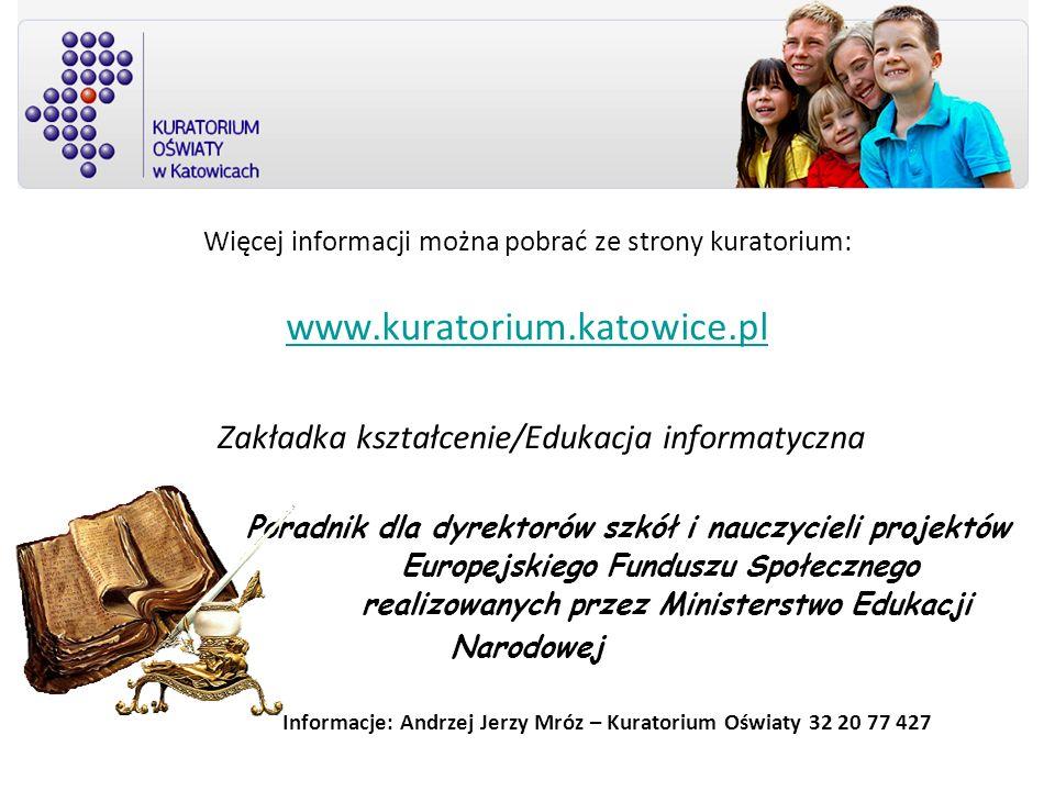 Informacje: Andrzej Jerzy Mróz – Kuratorium Oświaty 32 20 77 427 Więcej informacji można pobrać ze strony kuratorium: www.kuratorium.katowice.pl Zakła