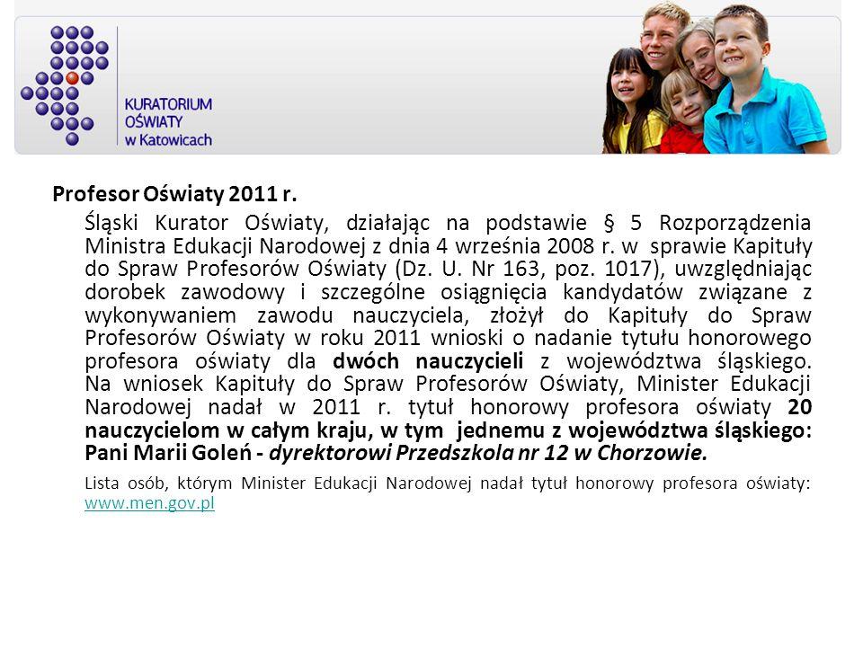 Profesor Oświaty 2011 r. Śląski Kurator Oświaty, działając na podstawie § 5 Rozporządzenia Ministra Edukacji Narodowej z dnia 4 września 2008 r. w spr