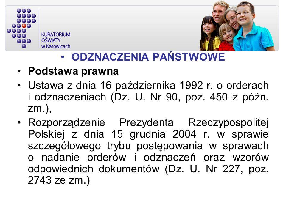 ODZNACZENIA PAŃSTWOWE Podstawa prawna Ustawa z dnia 16 października 1992 r. o orderach i odznaczeniach (Dz. U. Nr 90, poz. 450 z późn. zm.), Rozporząd