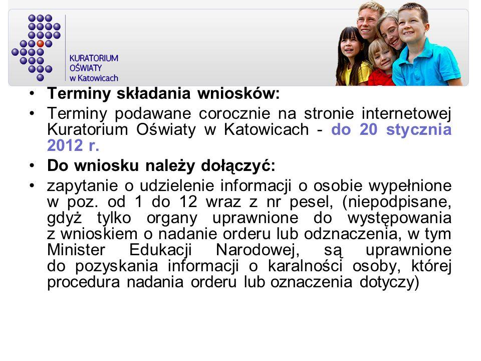 Terminy składania wniosków: Terminy podawane corocznie na stronie internetowej Kuratorium Oświaty w Katowicach - do 20 stycznia 2012 r. Do wniosku nal