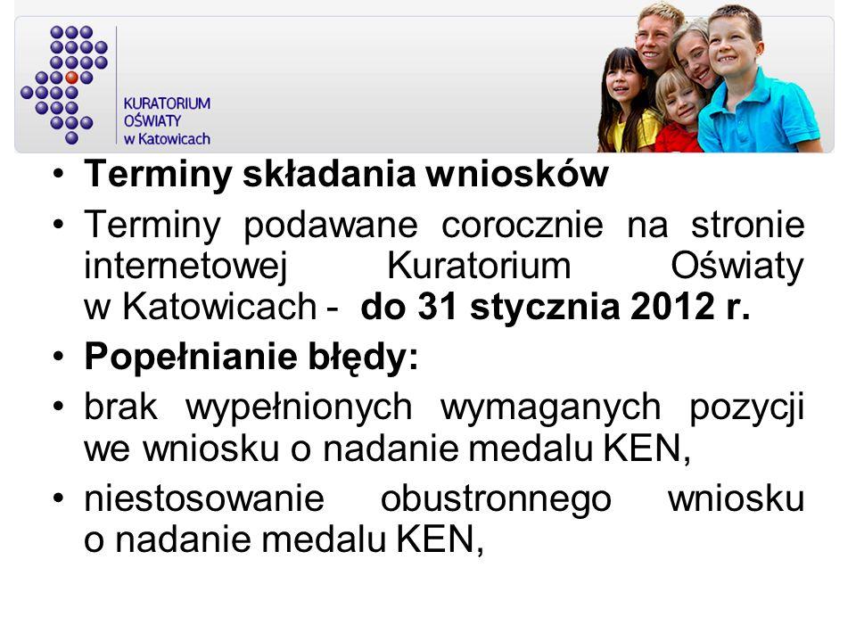 Terminy składania wniosków Terminy podawane corocznie na stronie internetowej Kuratorium Oświaty w Katowicach - do 31 stycznia 2012 r. Popełnianie błę