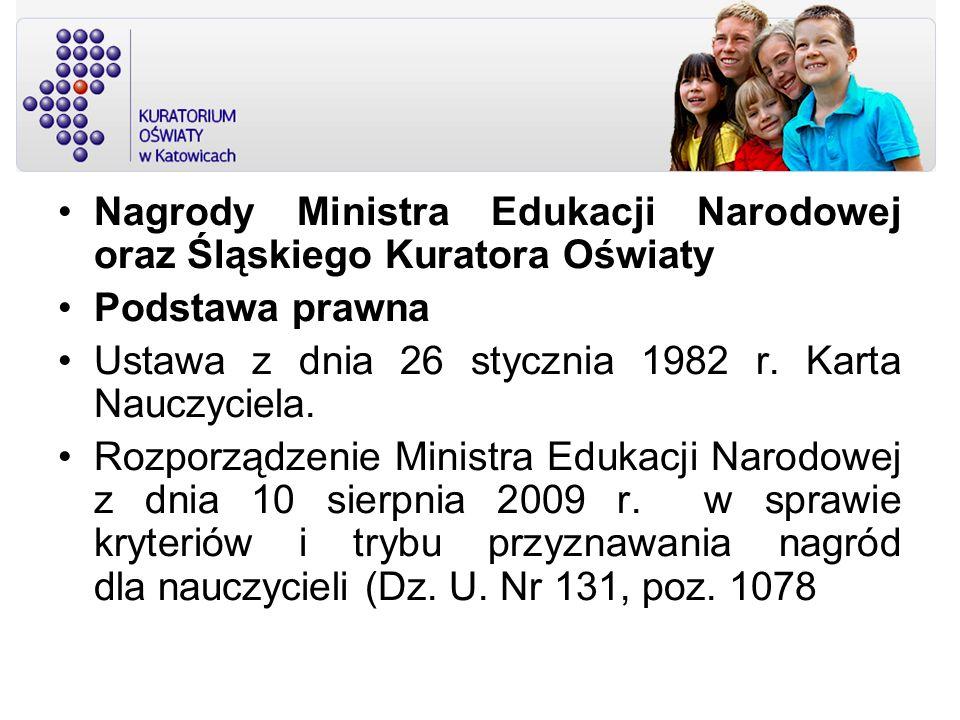Nagrody Ministra Edukacji Narodowej oraz Śląskiego Kuratora Oświaty Podstawa prawna Ustawa z dnia 26 stycznia 1982 r. Karta Nauczyciela. Rozporządzeni