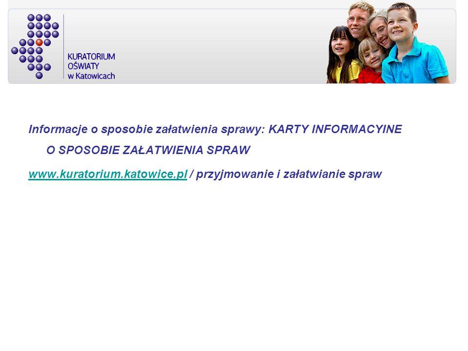 Informacje o sposobie załatwienia sprawy: KARTY INFORMACYINE O SPOSOBIE ZAŁATWIENIA SPRAW www.kuratorium.katowice.plwww.kuratorium.katowice.pl / przyj