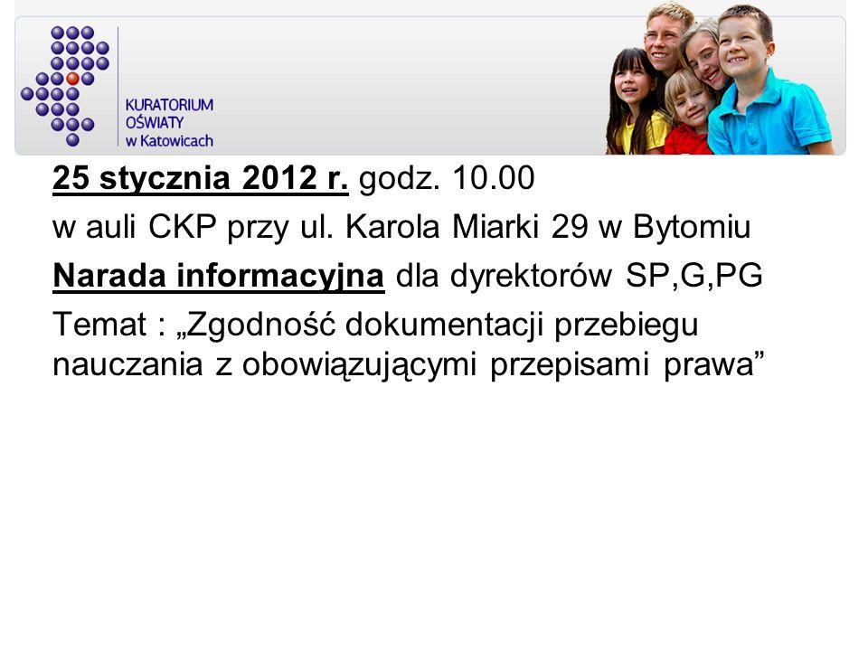 25 stycznia 2012 r. godz. 10.00 w auli CKP przy ul. Karola Miarki 29 w Bytomiu Narada informacyjna dla dyrektorów SP,G,PG Temat : Zgodność dokumentacj