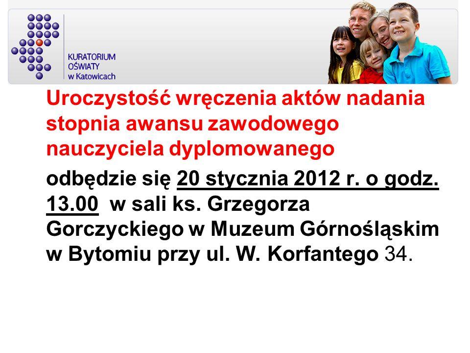 Uroczystość wręczenia aktów nadania stopnia awansu zawodowego nauczyciela dyplomowanego odbędzie się 20 stycznia 2012 r. o godz. 13.00 w sali ks. Grze