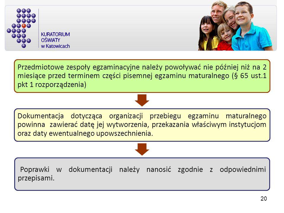 Przedmiotowe zespoły egzaminacyjne należy powoływać nie później niż na 2 miesiące przed terminem części pisemnej egzaminu maturalnego (§ 65 ust.1 pkt