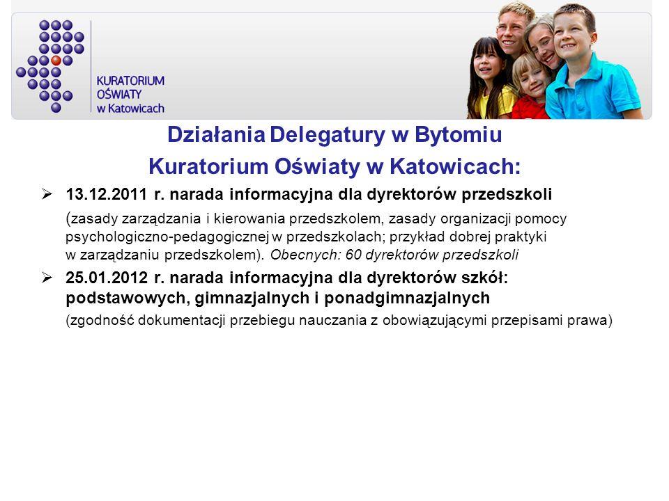 Działania Delegatury w Bytomiu Kuratorium Oświaty w Katowicach: 13.12.2011 r. narada informacyjna dla dyrektorów przedszkoli ( zasady zarządzania i ki