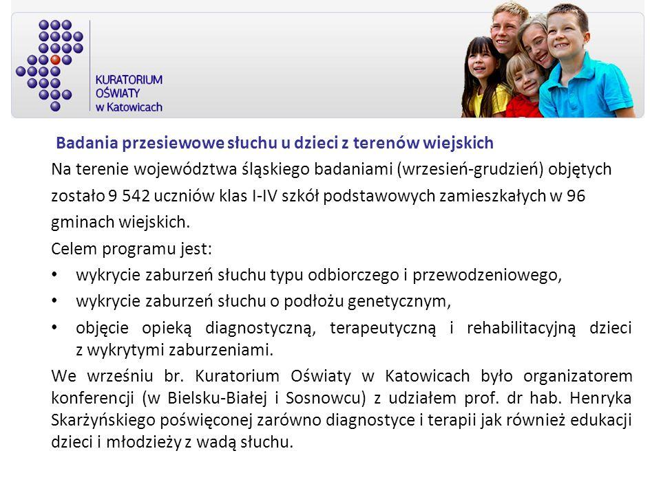 Badania przesiewowe słuchu u dzieci z terenów wiejskich Na terenie województwa śląskiego badaniami (wrzesień-grudzień) objętych zostało 9 542 uczniów