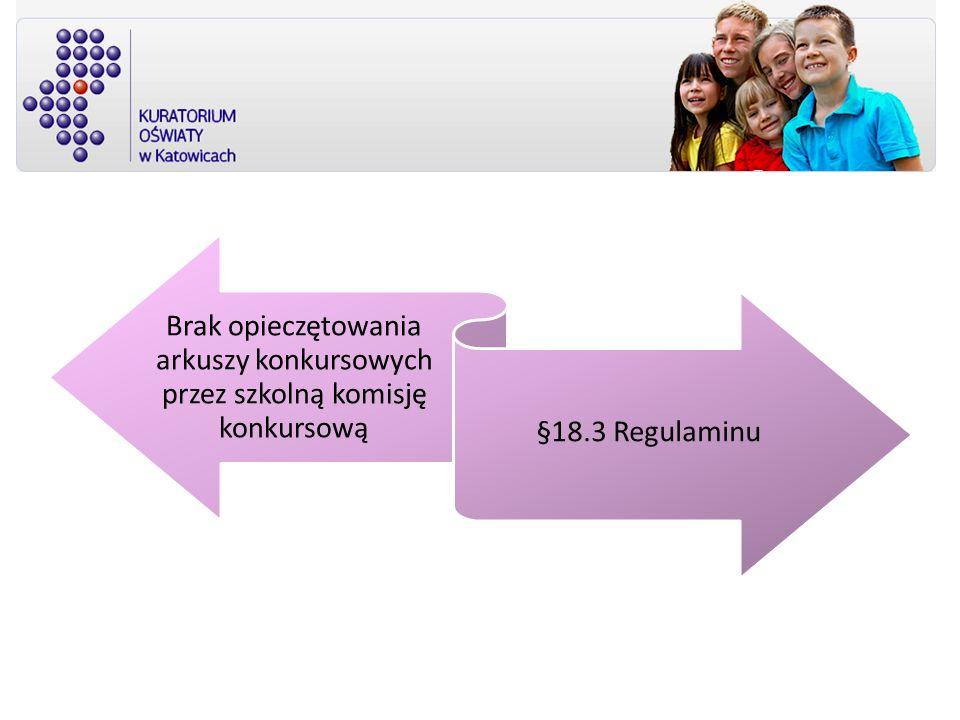 Brak opieczętowania arkuszy konkursowych przez szkolną komisję konkursową §18.3 Regulaminu