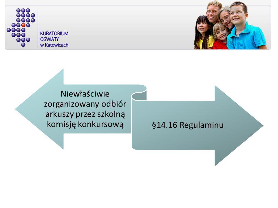 Niewłaściwie zorganizowany odbiór arkuszy przez szkolną komisję konkursową §14.16 Regulaminu