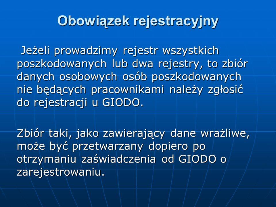 Obowiązek rejestracyjny Jeżeli prowadzimy rejestr wszystkich poszkodowanych lub dwa rejestry, to zbiór danych osobowych osób poszkodowanych nie będący