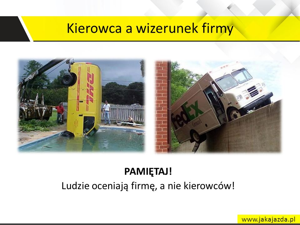 Kierowca a wizerunek firmy PAMIĘTAJ! Ludzie oceniają firmę, a nie kierowców! www.jakajazda.pl