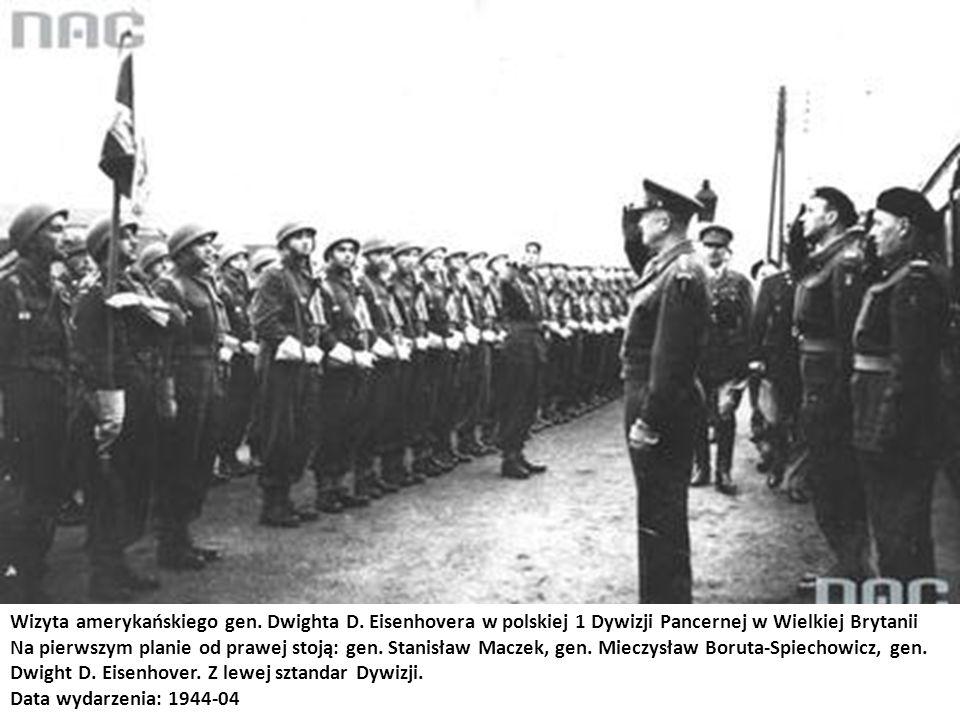 Wizyta amerykańskiego gen. Dwighta D. Eisenhovera w polskiej 1 Dywizji Pancernej w Wielkiej Brytanii Na pierwszym planie od prawej stoją: gen. Stanisł