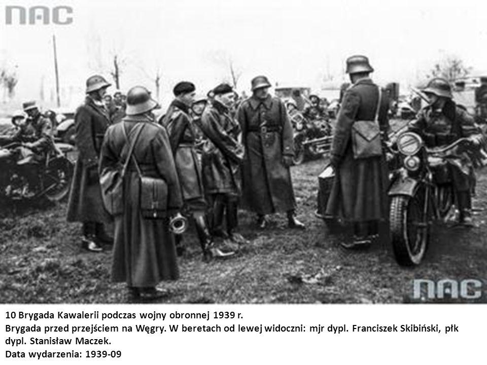 10 Brygada Kawalerii podczas wojny obronnej 1939 r. Brygada przed przejściem na Węgry. W beretach od lewej widoczni: mjr dypl. Franciszek Skibiński, p