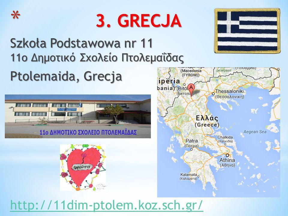 * 3. GRECJA Szkoła Podstawowa nr 11 11ο Δημοτικό Σχολείο Πτολεμαΐδας Ptolemaida, Grecja http://11dim-ptolem.koz.sch.gr/