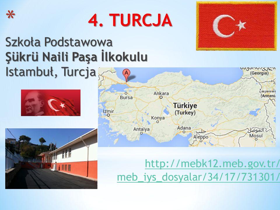 * 4. TURCJA Szkoła Podstawowa Şükrü Naili Paşa İlkokulu Istambuł, Turcja http://mebk12.meb.gov.tr/ meb_iys_dosyalar/34/17/731301/ http://mebk12.meb.go