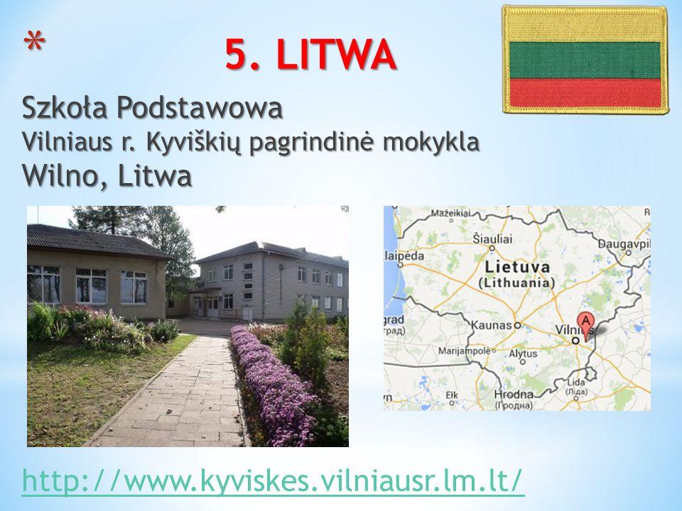 * 5. LITWA Szkoła Podstawowa Vilniaus r. Kyviškių pagrindinė mokykla Wilno, Litwa http://www.kyviskes.vilniausr.lm.lt/