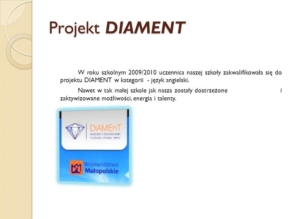 Projekt DIAMENT W roku szkolnym 2009/2010 uczennica naszej szkoły zakwalifikowała się do projektu DIAMENT w kategorii - język angielski. Nawet w tak m