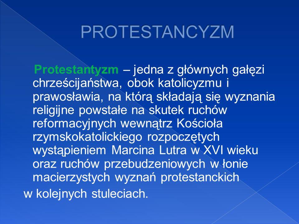 Protestantyzm – jedna z głównych gałęzi chrześcijaństwa, obok katolicyzmu i prawosławia, na którą składają się wyznania religijne powstałe na skutek r