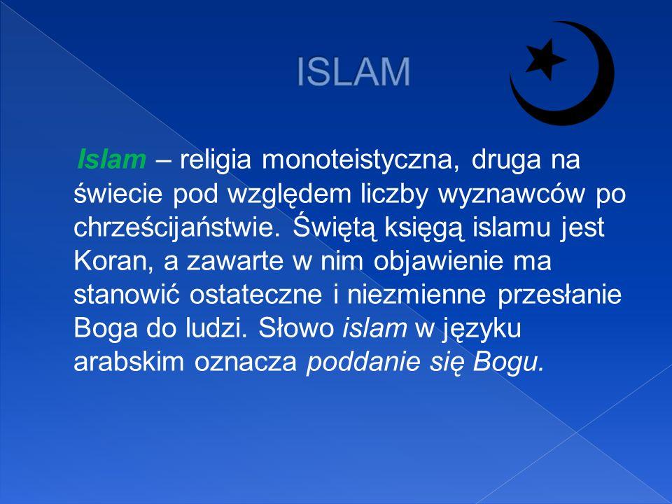 Islam – religia monoteistyczna, druga na świecie pod względem liczby wyznawców po chrześcijaństwie. Świętą księgą islamu jest Koran, a zawarte w nim o